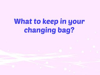 What to keep in your changing bag?