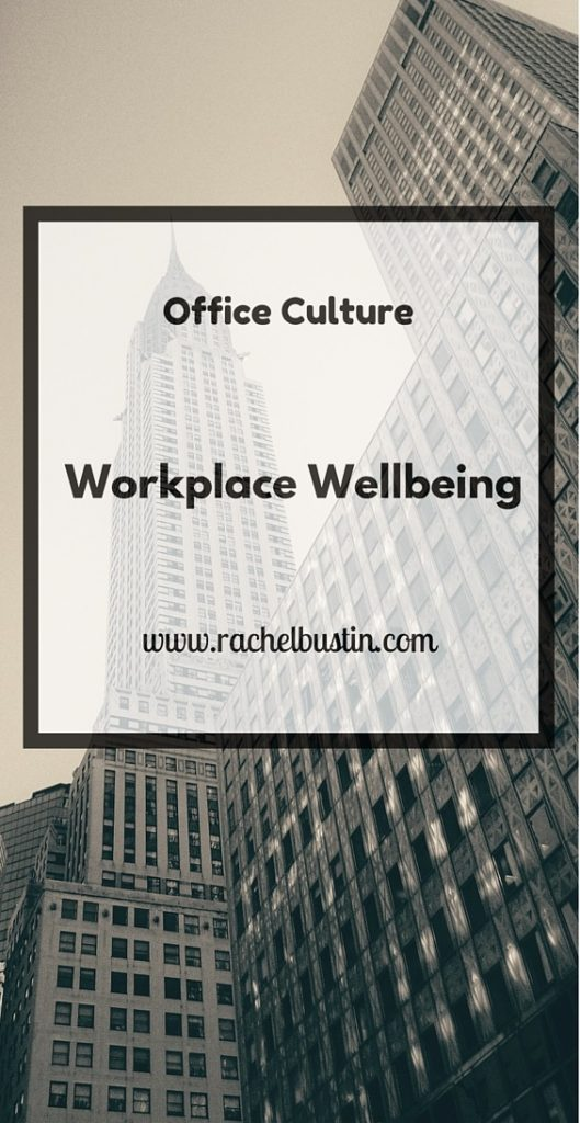 Office Culture and Workplace Wellbeing - rachelbustin.com