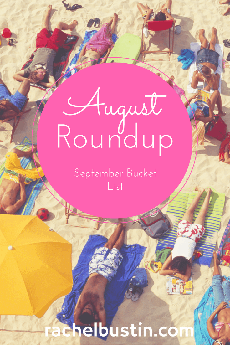 August Roundup and July Bucket List - Rachel Bustin