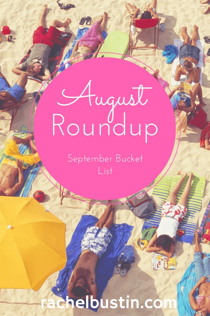 August Roundup and July Bucket List - Rachel Bustin