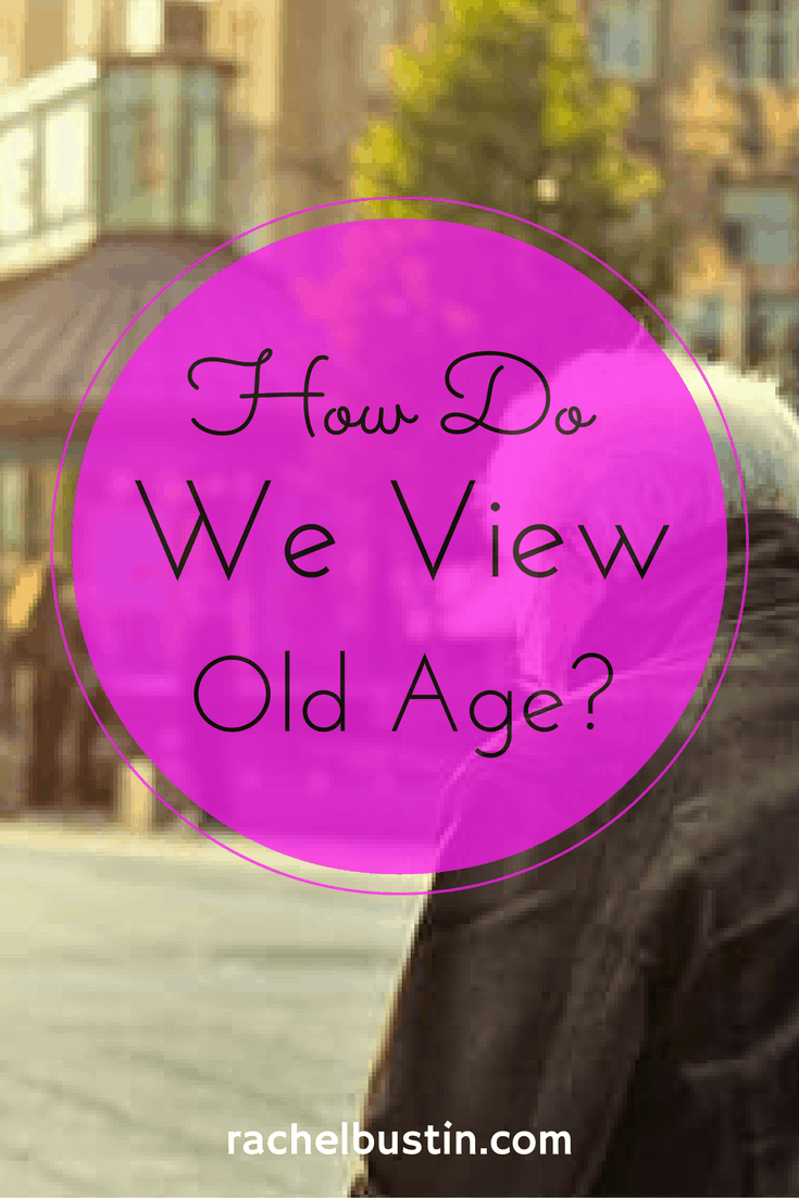 How Do We View Old Age?