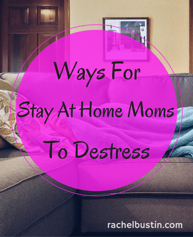 Ways for stay at home moms to destress