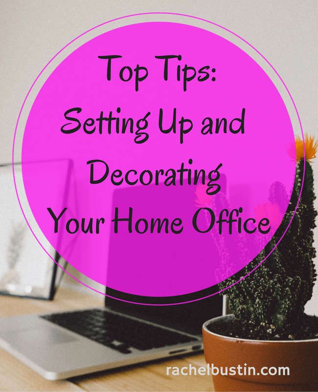 Top Tips- Setting up and decorating your home office.