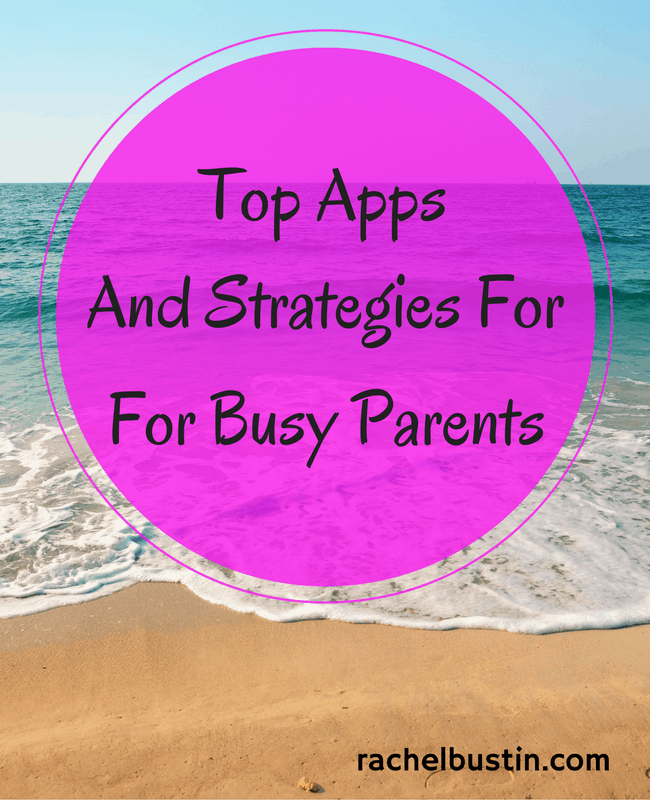 Top Apps and Strategies for Busy Parents -