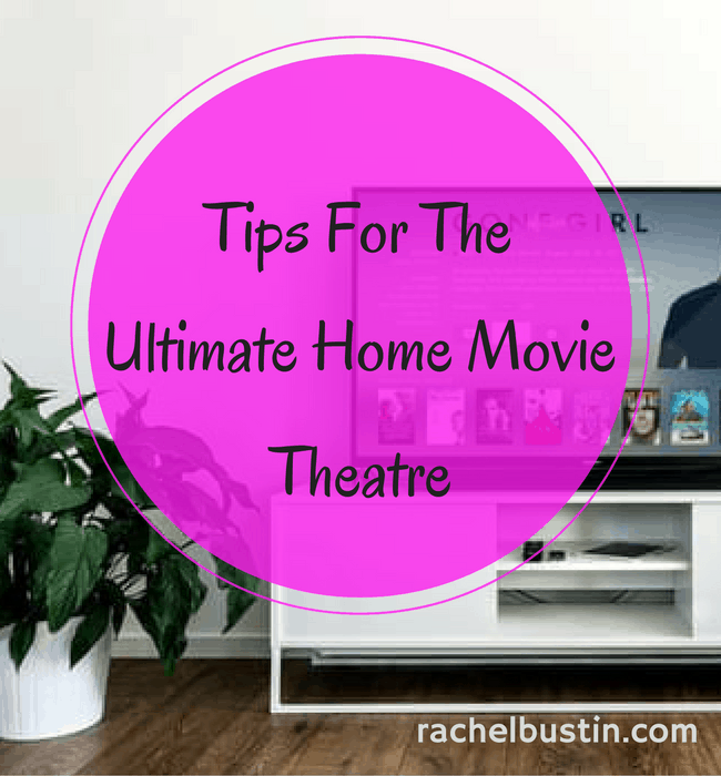 Tips for the ultimate home movie theatre
