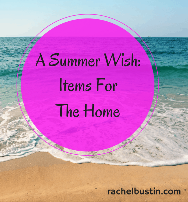 A Summer Wish: Items for the Home
