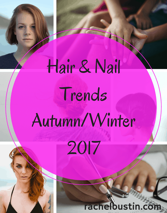 Hair and Nail Trends for Autumn/Winter 2017