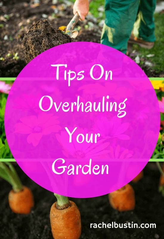 Tips On Overhauling Your Garden