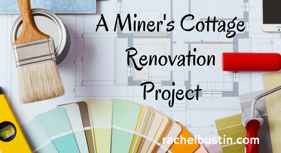 A Miner's Cottage Renovation Project Part 1