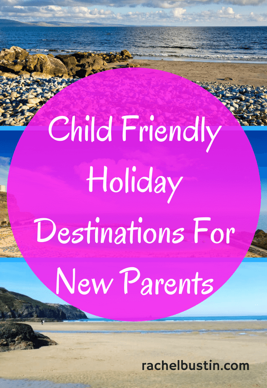 Child Friendly Holiday Destinations For New Parents (1)