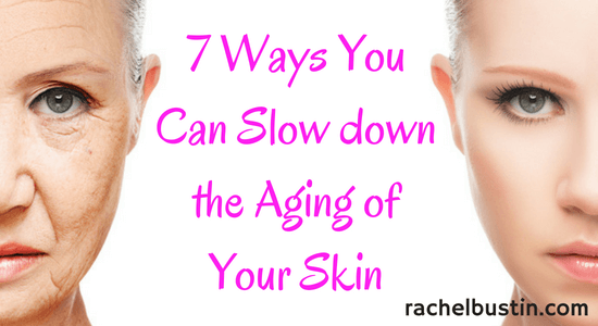 7 Ways You Can Slow down the Aging of Your Skin