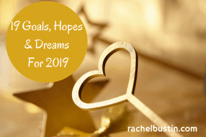 19 Goals, Hopes & Dreams For 2019 - be kinder to yourself, empowerment, self help, news years goals, resolutions see more at rachelbustin.com