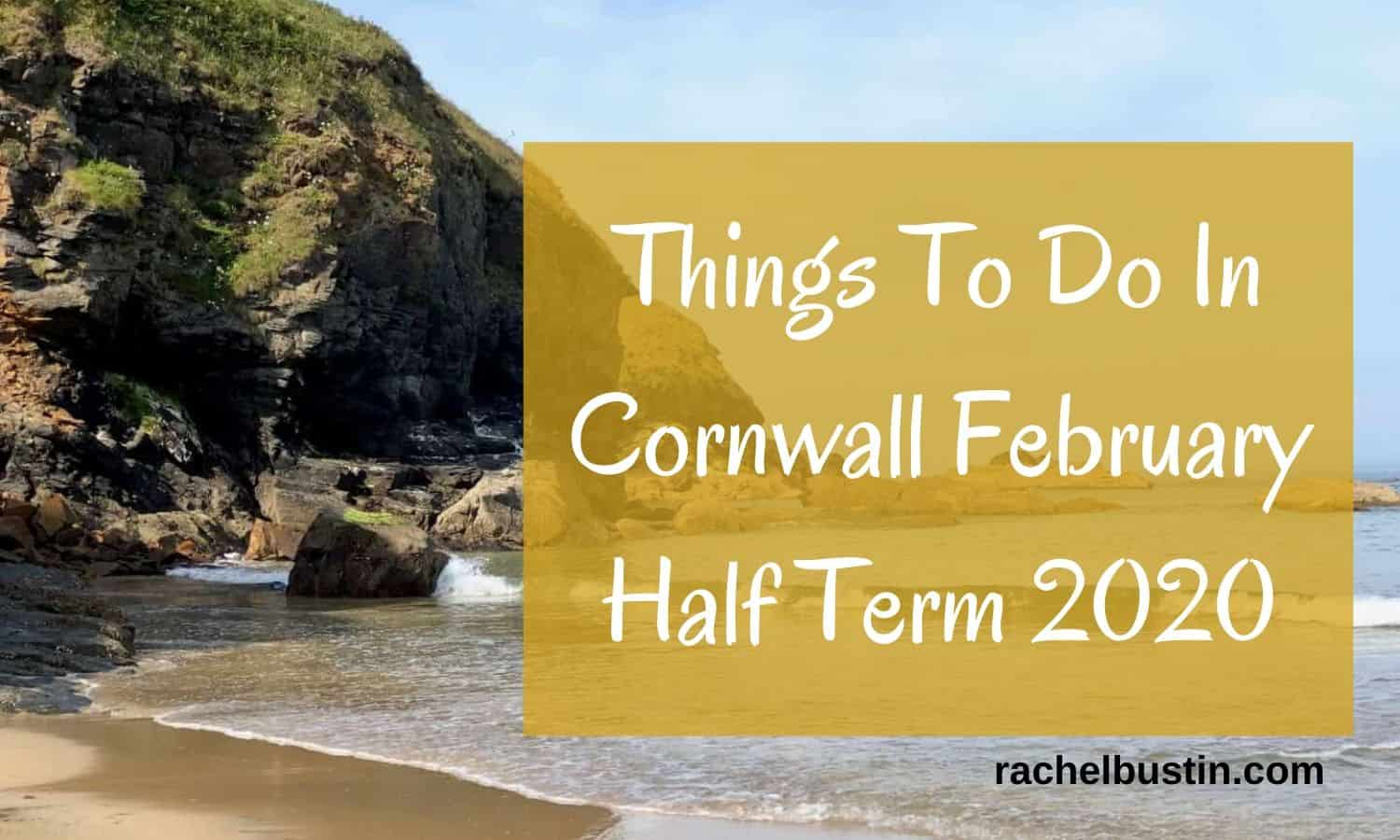 Things To Do In Cornwall February Half Term 2020
