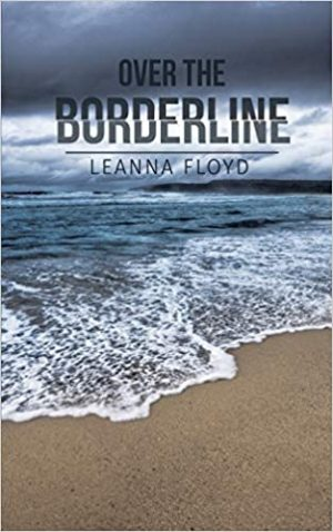 Over The Borderline - by Leanna Floyd