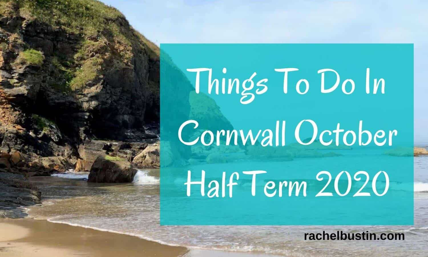 Things To Do In Cornwall October Half Term 2020