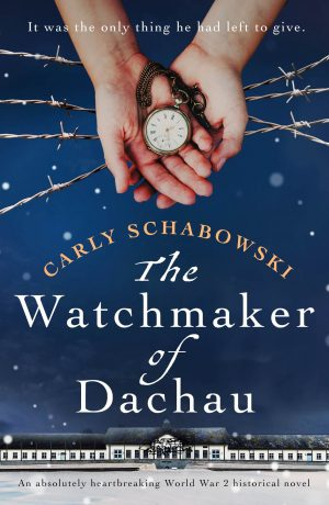 The Watchmaker of Dachau by Carly Schabowski - Book Review